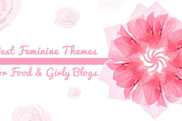 Best Feminine Themes for Food & Girl Stuff Blogs