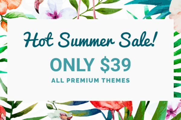 Hot Summer Sale 2017! Every Theme is only at $39